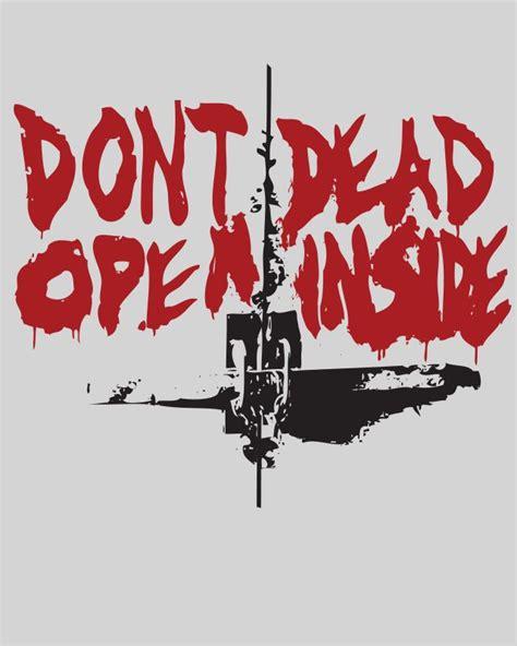Kaos The Walking Dead Dont Open Dead Inside Putih 1 97 best don t open dead inside images on dead