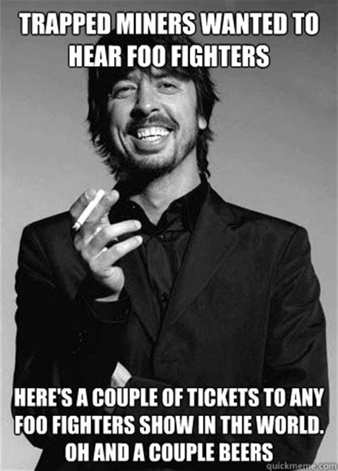 Foo Fighters Meme - trapped miners wanted to hear foo fighters here s a couple