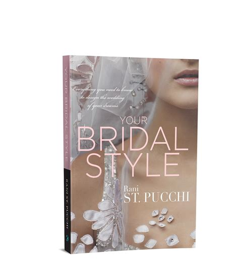 your bridal style everything you need to to design the wedding of your dreams books wedding gown designer rani st pucchi authors new style guide