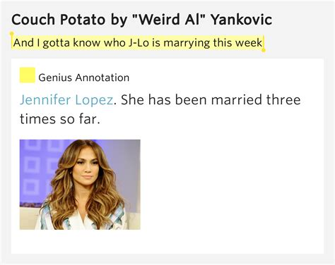 weird al yankovic couch potato and i gotta know who j lo is marrying this week couch potato