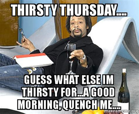 thirsty thursday memes image memes at relatably com