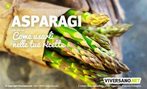 come cucinare gli asparagi come cucinare gli asparagi cottura abbinamenti e