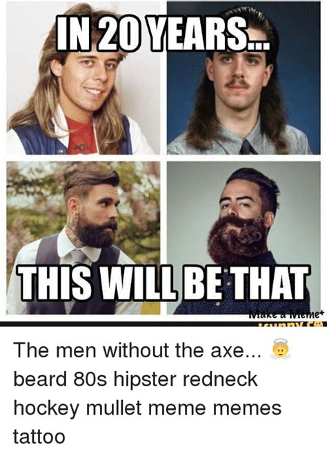 Guy With Axe Meme - in 20 years this will be that the men without the axe