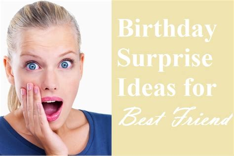 15 unforgettable birthday surprises for best friend
