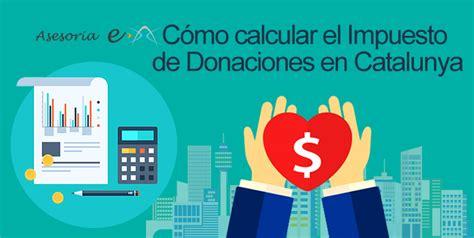 impuesto donaciones y sucesiones en catalunya 2016 impuesto sobre donaciones en catalunya 2016 c 243 mo