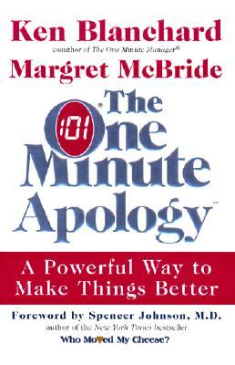 the one minute apology the one minute apology a powerful way to make things better blanchard ken hardcover
