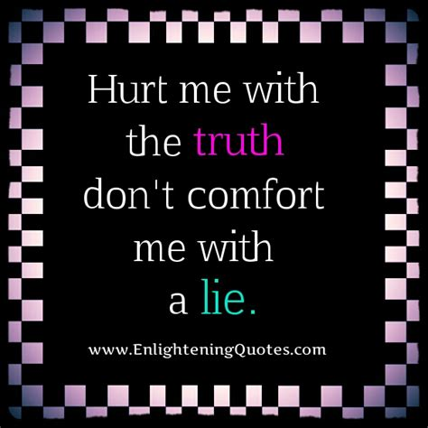 comfort me quotes hurt me with the truth don t comfort me with a lie