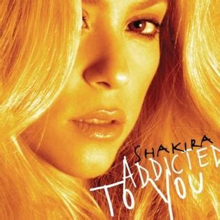 addicted to your addicted to you shakira song