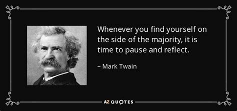 whenever you find yourself on the side of the majority it is time to pause and reflect mark top 25 conformity and individuality quotes a z quotes
