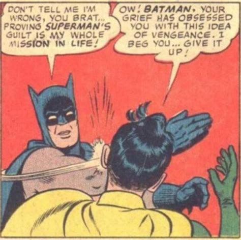 Batman And Robin Meme - image 235607 my parents are dead batman slapping