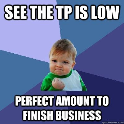 see the tp is low perfect amount to finish business
