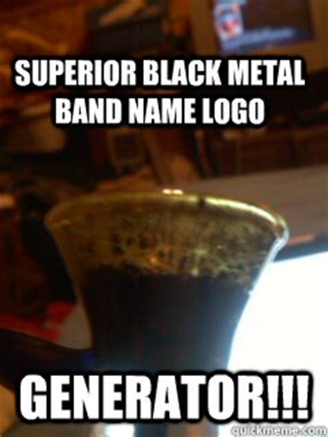 Black Metal Meme Generator - superior black metal band name logo generator