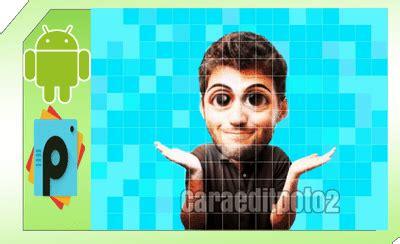 tutorial edit foto karikatur cara edit foto karikatur di picsart andorid