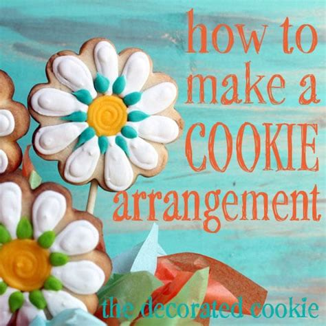 How To Make Decorated Cookies by How To Make A Cookie Arrangement The Decorated Cookie