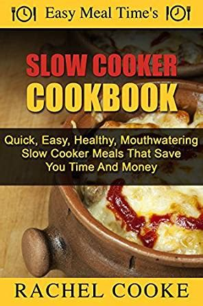 clean cooker cookbook fast and easy dinners to save your family weeknights books easy meal time s cooker cookbook