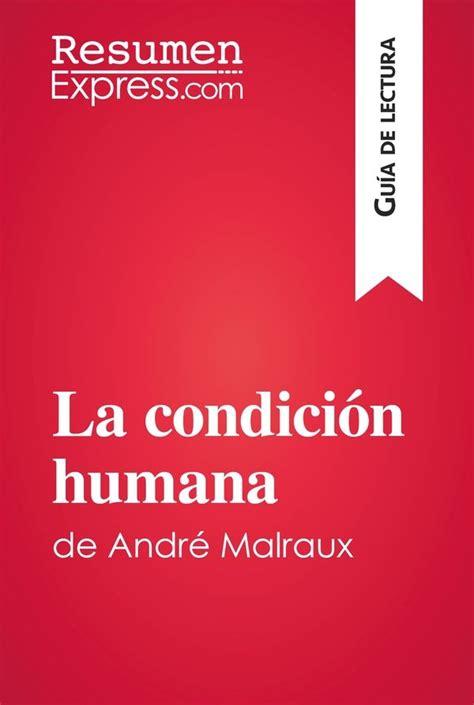 libro la condicion humana la condici 243 n humana de andr 233 malraux gu 237 a de lectura 187 resumenexpress com una nueva manera