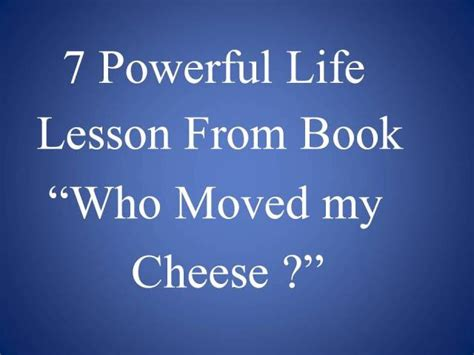 lessons from my books 13 powerful lesson from book quot who moved my cheese