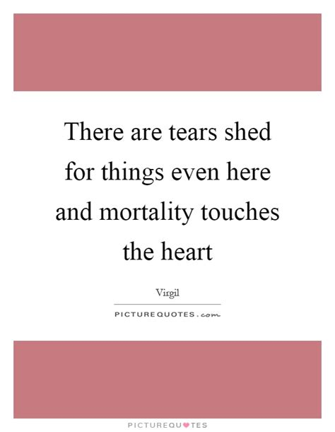 I Shed Tears For The World by Mortality Quotes Mortality Sayings Mortality Picture