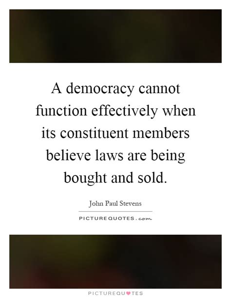 being and being bought a democracy cannot function effectively when its constituent picture quotes