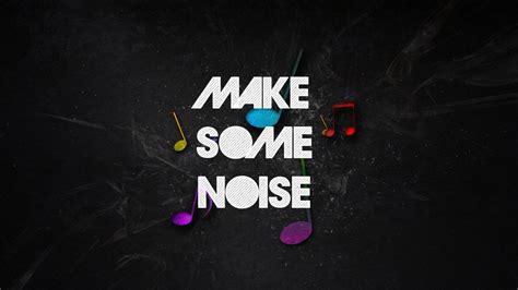 Make Wall Paper - make some noise hd wallpaper