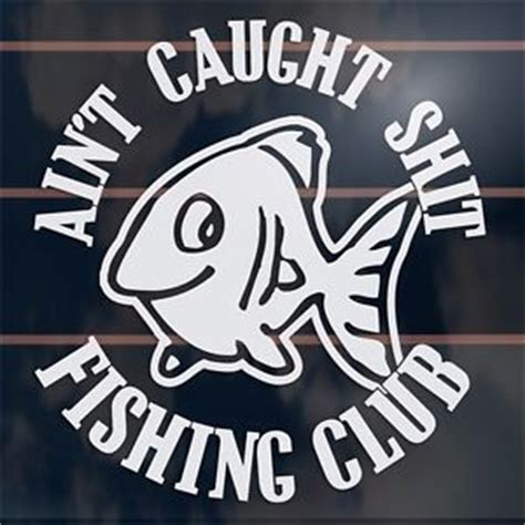 funny fishing boat decals aint caught shit fishing club funny fish boat window car