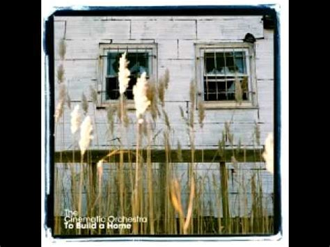 To Build A Home Cinematic Orchestra by The Cinematic Orchestra To Build A Home Radio Version