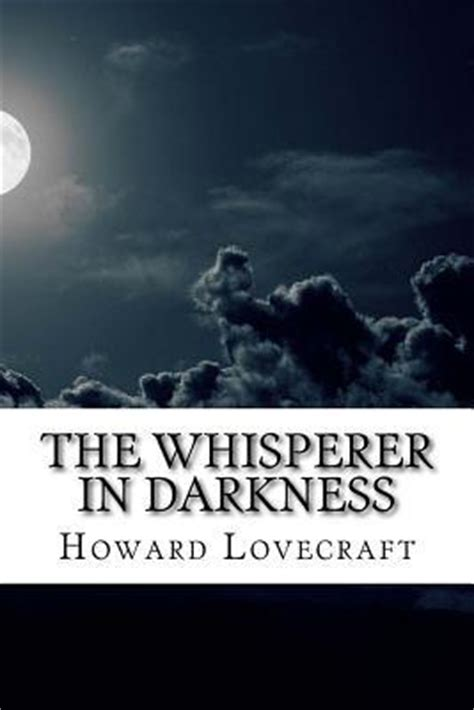 the whisperer in darkness books the whisperer in darkness by h p lovecraft reviews