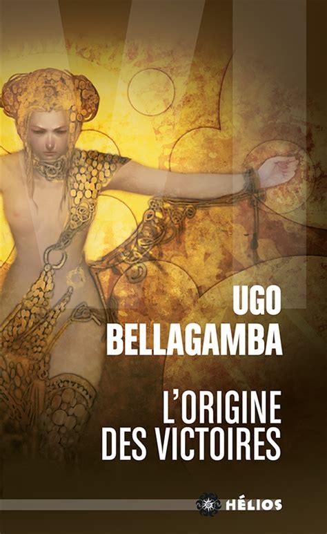 de l origine des espã ces edition books l origine des victoires de ugo bellagamba h 233 lios