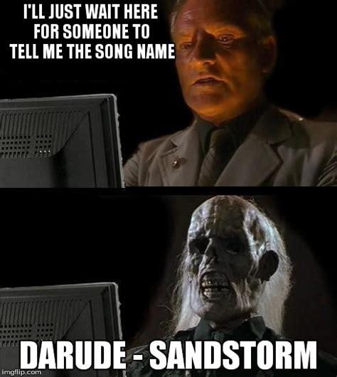 Darude Sandstorm Meme - ill just wait here meme imgflip
