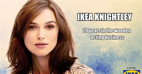 Keira Knightley Might Quit Acting by Ikea Keira Knightley Wooden Acting Joke Pictures