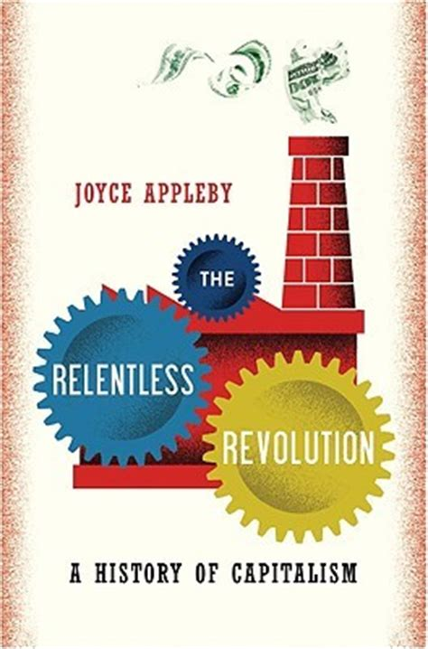 capitalism a history books the relentless revolution a history of capitalism by