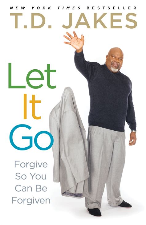 it s justuff the of letting go books let it go book by t d jakes official publisher page