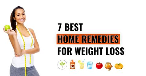 7 best home remedies for weight loss lose weight at home