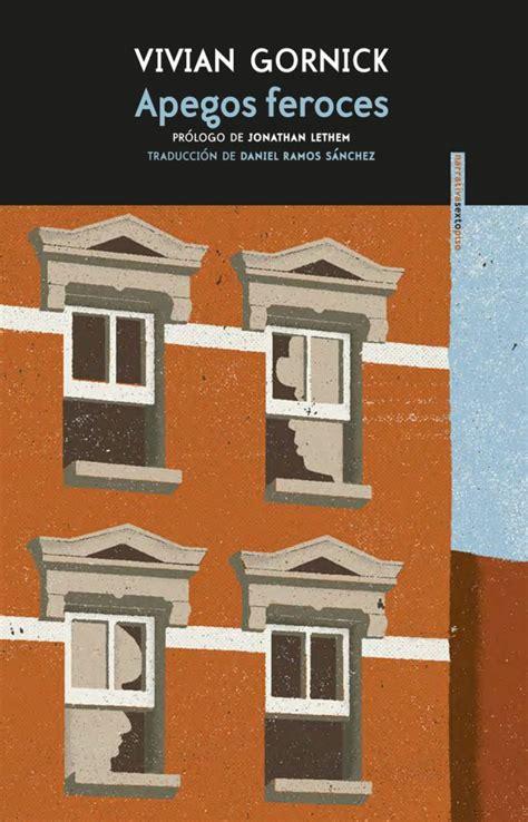 apegos feroces de vivian gornick libros y literatura