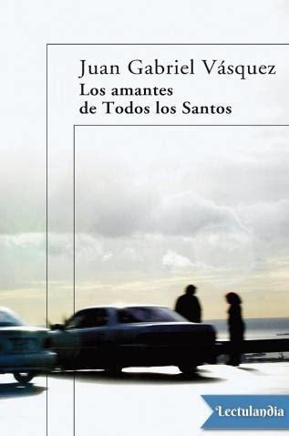 los amantes de todos los santos juan gabriel v 225 squez descargar epub y pdf gratis lectulandia