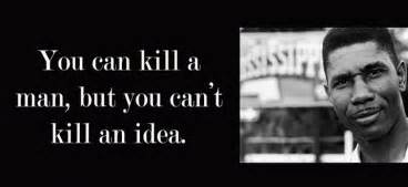 You can kill a man but you can t kill an idea