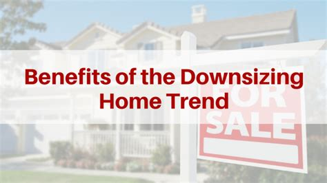 benefits of downsizing downsizing benefits simple the benefits of downsizing to