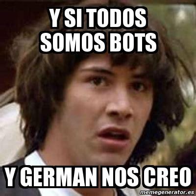 Meme Generator Bot - meme keanu reeves y si todos somos bots y german nos