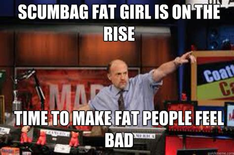 Scumbag Fat Girl Meme - scumbag fat girl is on the rise time to make fat people