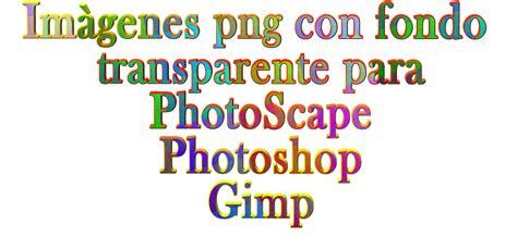 como hacer imagenes sin fondo en photoscape cosas para photoscape im 193 genes para photoscape photoshop