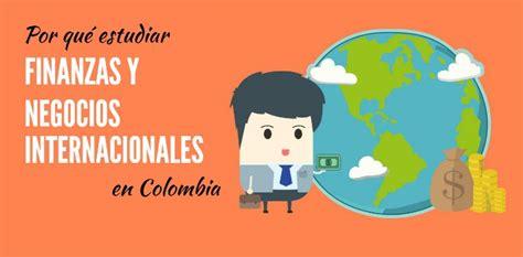 economia finanzas y negocio de colombia y el mundo larepublica co por qu 233 estudiar finanzas y negocios internacionales en