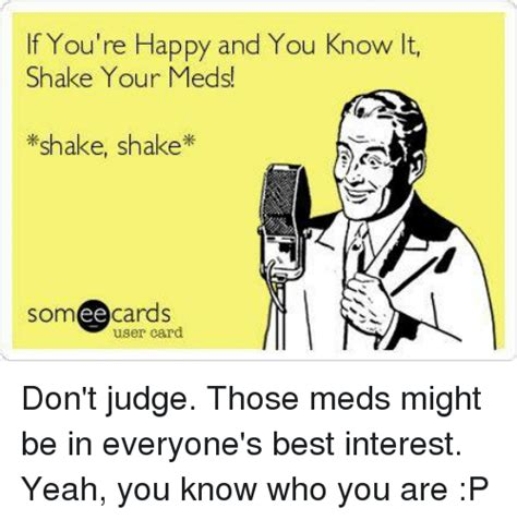 If Youre Happy And You It Treat Your by If You Re Happy And You It Shake Your Meds Shake