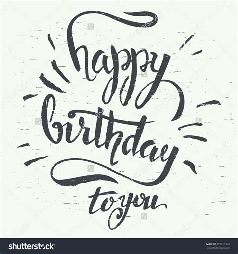 happy birthday lettering design happy birthday to you grunge hand lettering using a brush