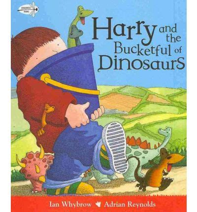 his of books harry and the bucketful of dinosaurs ian whybrow