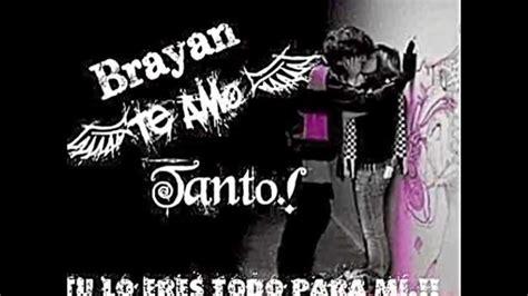 Te Amo Brayan Tu Y Yo X100 Pre Youtube | te amo brayan tu y yo x100 pre youtube
