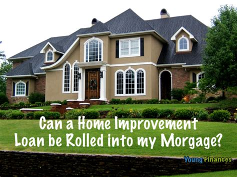 how can a home improvement be rolled into my mortgage