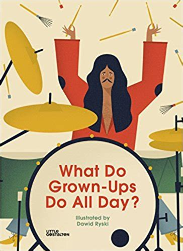 what do grown ups do provo library children s book reviews what do grown ups do all day