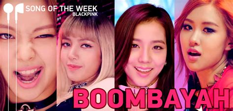 blackpink upcoming song song of the week blackpink boombayah unitedkpop