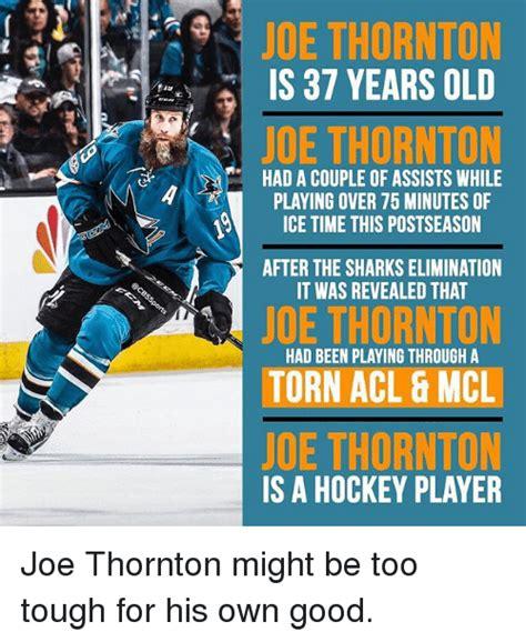 Joe Hockey Meme - joe thornton is 37 years old joe thornton had a couple of