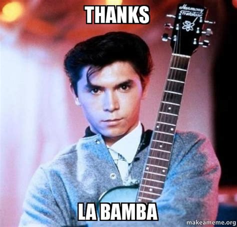 La Bamba Meme - thanks la bamba make a meme